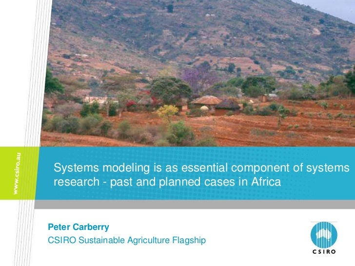 Systems modeling is as essential component of systems research - past and planned cases in AfricaPeter CarberryCSIRO Susta...