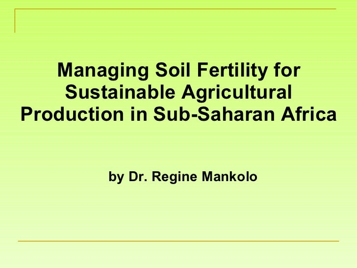 Managing Soil Fertility for Sustainable Agricultural Production in Sub-Saharan Africa by Dr. Regine Mankolo