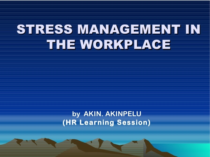 stress management within the workplace The workplace is typically an environment in which people with different personalities, communication styles, and worldviews interact these differences are one potential source of workplace.