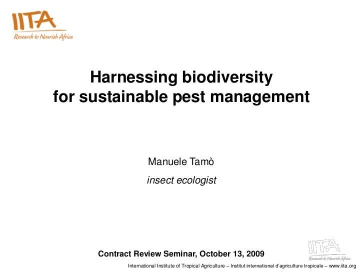 Harnessing biodiversityfor sustainable pest management                     Manuele Tamò                     insect ecologi...
