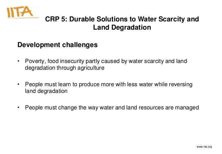 CRP 5: Durable Solutions to Water Scarcity and                        Land DegradationDevelopment challenges• Poverty, foo...