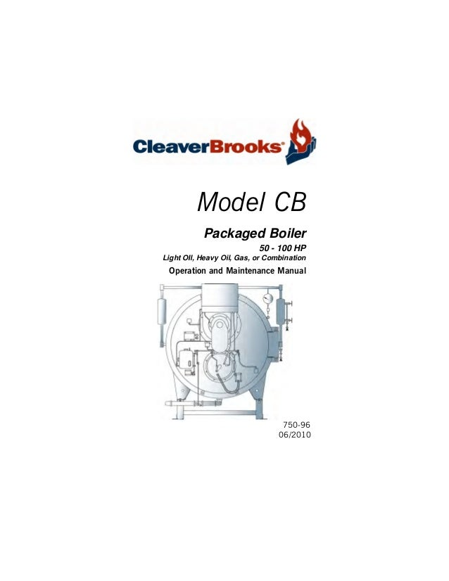 Table Of Contents  Model CB Packaged Boiler 50 - 100 HP Light OIl, Heavy Oil, Gas, or Combination  Operation and Maintenan...