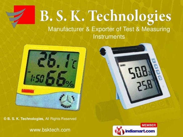 Manufacturer & Exporter of Test & Measuring                                         Instruments© B. S. K. Technologies, Al...