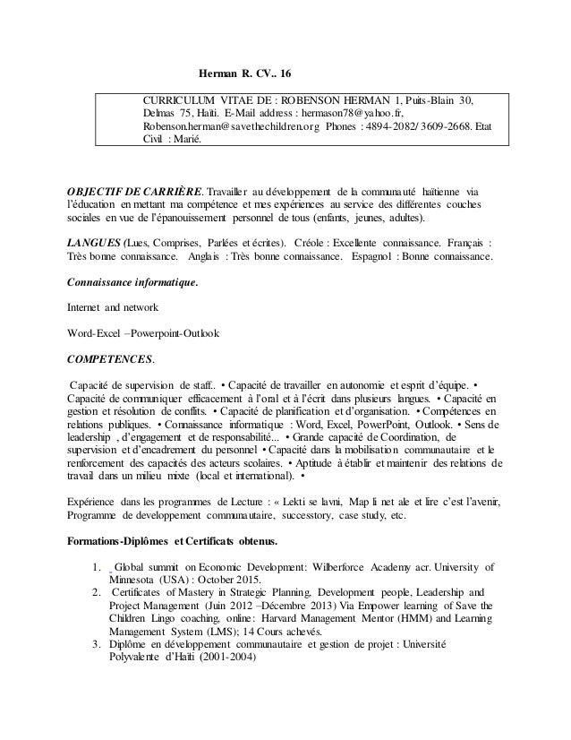 Herman R. CV.. 16 CURRICULUM VITAE DE : ROBENSON HERMAN 1, Puits-Blain 30, Delmas 75, Haïti. E-Mail address : hermason78@y...