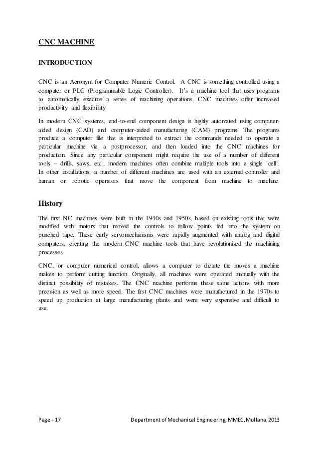 Page - 17 Departmentof Mechanical Engineering,MMEC,Mullana,2013 CNC MACHINE INTRODUCTION CNC is an Acronym for Computer Nu...