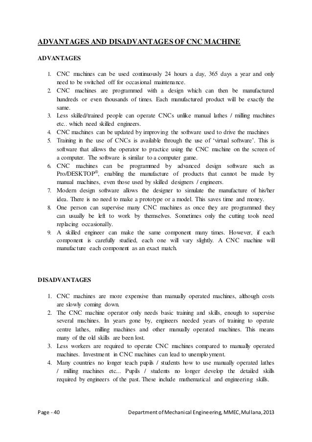 Page - 40 Departmentof Mechanical Engineering,MMEC,Mullana,2013 ADVANTAGES AND DISADVANTAGES OF CNC MACHINE ADVANTAGES 1. ...
