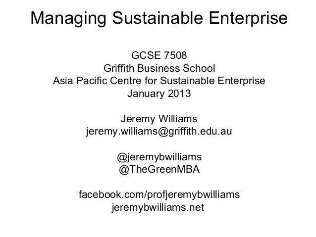 Managing Sustainable Enterprise                     GCSE 7508             Griffith Business School  Asia Pacific Centre fo...