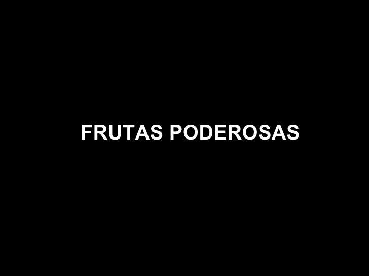 FRUTAS PODEROSAS