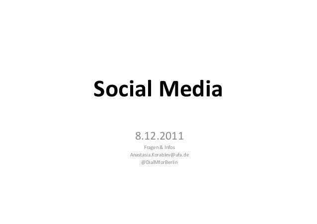 Social Media     8.12.2011         Fragen & Infos   Anastasia.Korablev@ufa.de        @DialMforBerlin