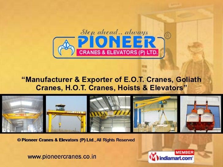 """"""" Manufacturer & Exporter of E.O.T. Cranes, Goliath Cranes, H.O.T. Cranes, Hoists & Elevators"""""""