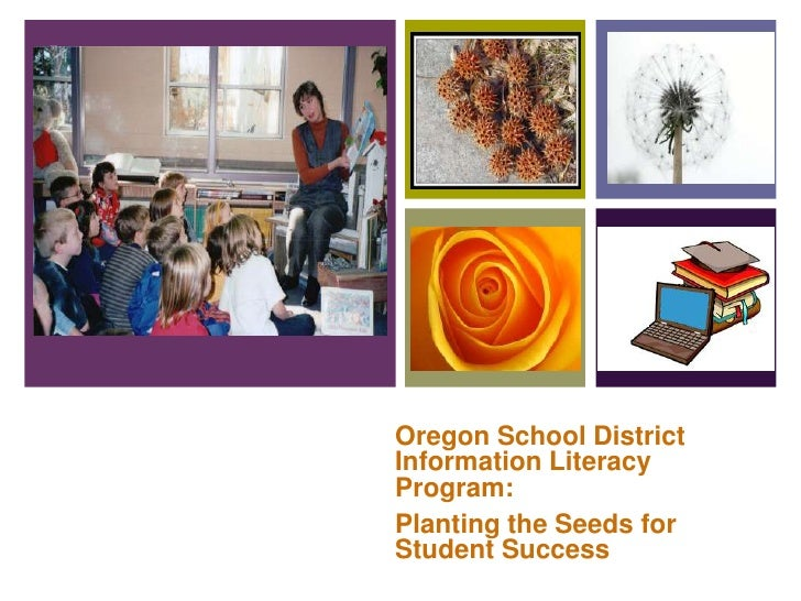 Oregon School District Information Literacy Program: <br />Planting the Seeds for Student Success<br />