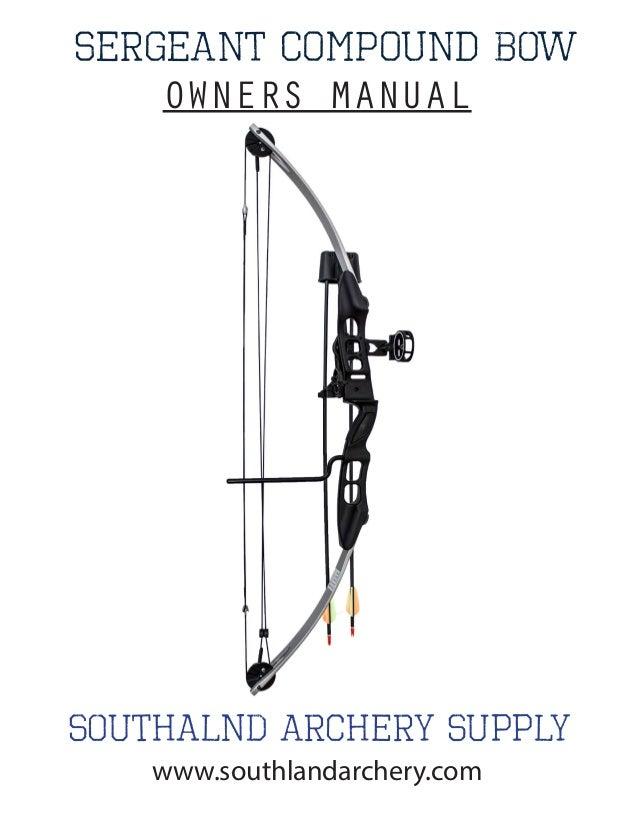 sERGEANT COMPOUND Bow Southalnd Archery Supply OWNERS MANUAL www.southlandarchery.com