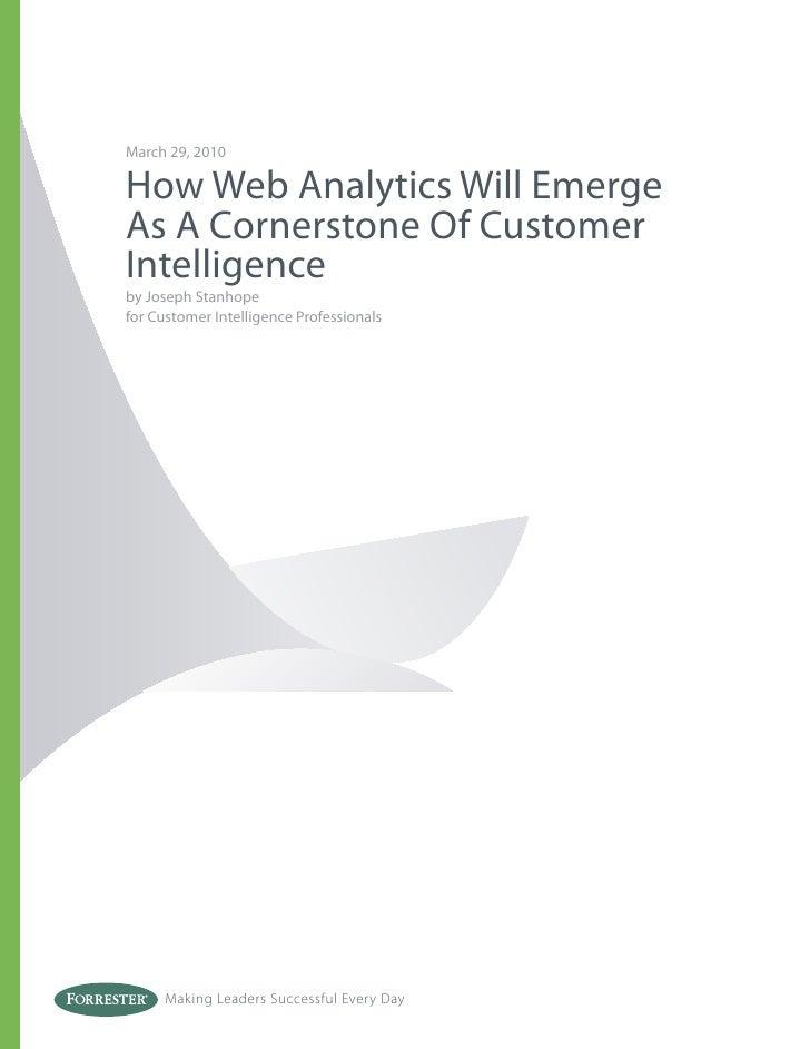 March 29, 2010How Web Analytics Will EmergeAs A Cornerstone Of CustomerIntelligenceby Joseph Stanhopefor Customer Intellig...