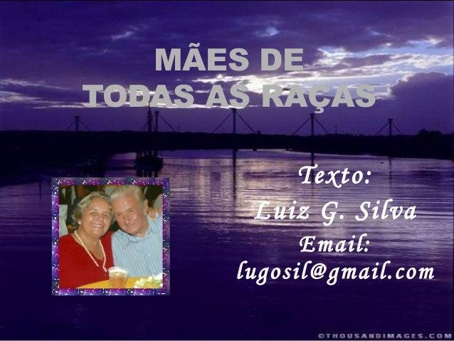 Texto:Luiz G. SilvaEmail:lugosil@gmail.comMÃES DETODAS AS RAÇAS