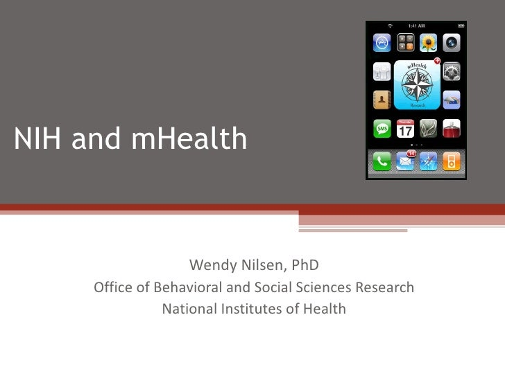 NIH and mHealth  Wendy Nilsen, PhD Office of Behavioral and Social Sciences Research National Institutes of Health