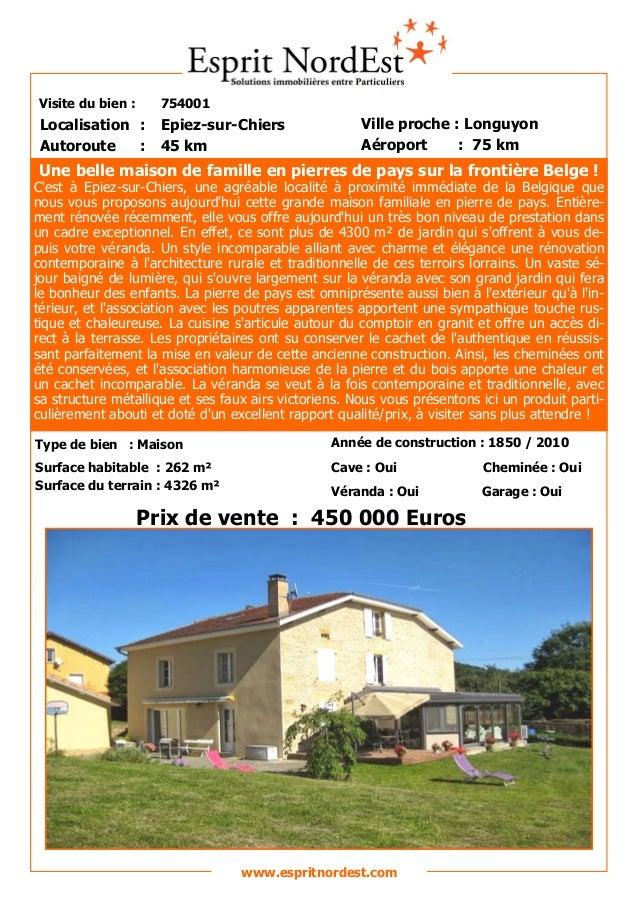 Visite du bien : 754001 Autoroute : 45 km Localisation : Epiez-sur-Chiers Ville proche : Longuyon Aéroport : 75 km Prix de...