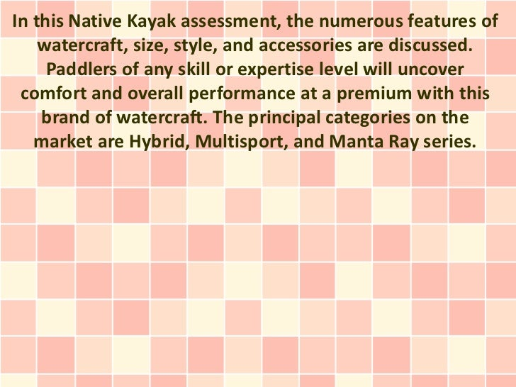 In this Native Kayak assessment, the numerous features of    watercraft, size, style, and accessories are discussed.     P...