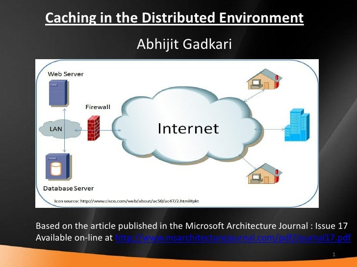Caching in the Distributed Environment                          Abhijit Gadkari     Based on the article published in the ...