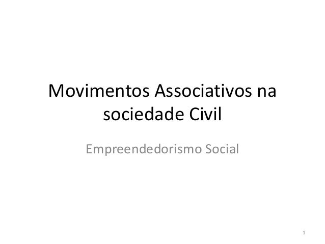 Movimentos Associativos na sociedade Civil Empreendedorismo Social 1