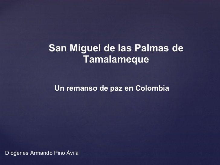 San Miguel de las Palmas de Tamalameque Un remanso de paz en Colombia Diógenes Armando Pino Ávila