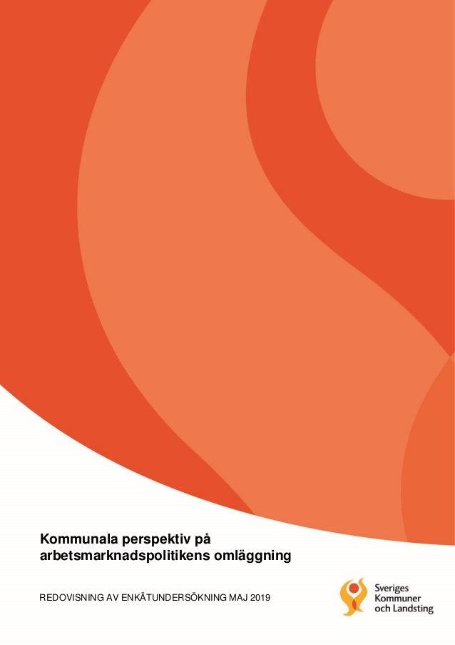 Kommunala perspektiv på arbetsmarknadspolitikens omläggning 1 REDOVISNING AV ENKÄTUNDERSÖKNING MAJ 2019 Kommunala perspekt...