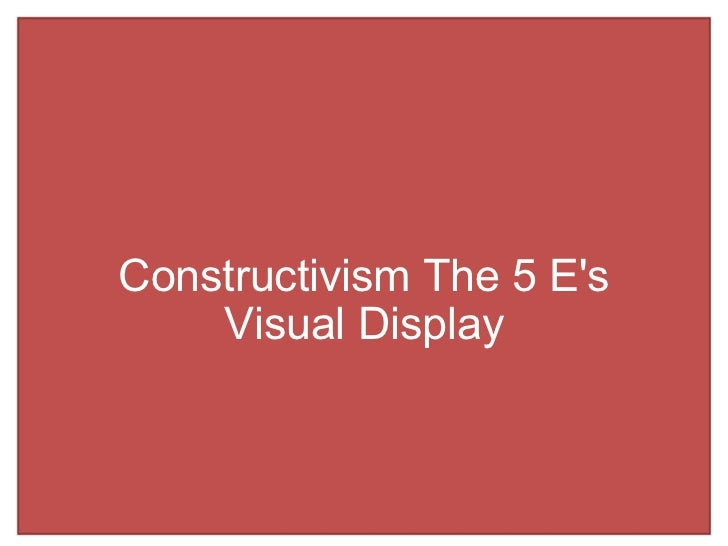 Constructivism The 5 E's Visual Display