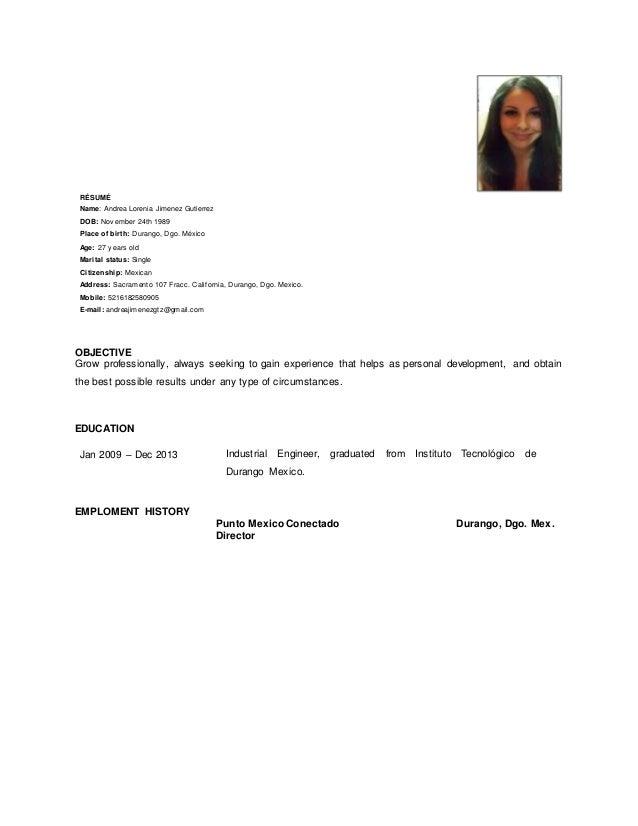 RÉSUMÉ Name: Andrea Lorenia Jimenez Gutierrez DOB: Nov ember 24th 1989 Place of birth: Durango, Dgo. México Age: 27 y ears...