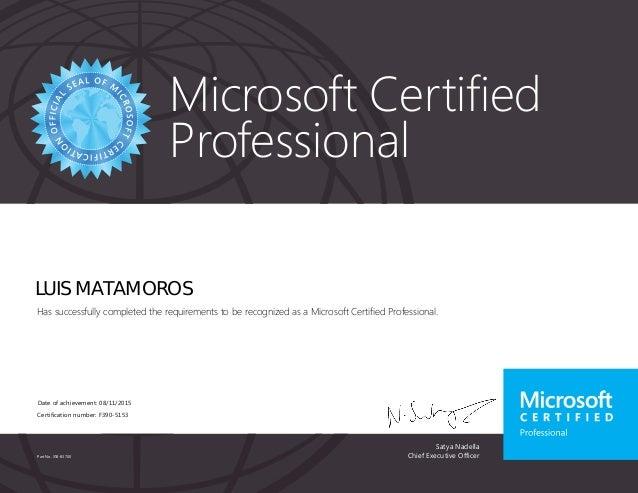 Satya Nadella Chief Executive Officer Microsoft Certified Professional Part No. X18-83700 LUIS MATAMOROS Has successfully ...