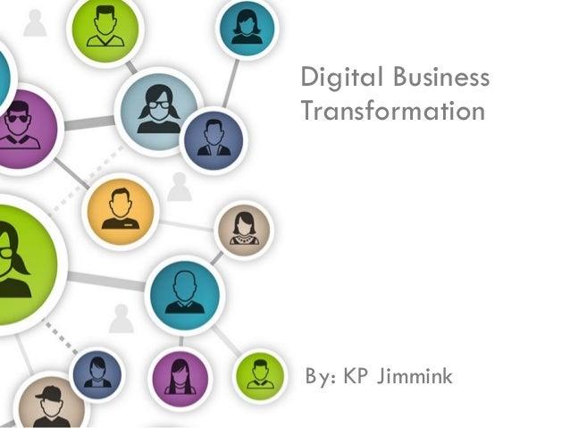 Digital Business Transformation By: KP Jimmink