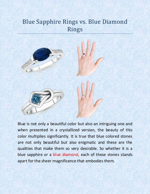 Blue Sapphire Rings vs. Blue Diamond Rings Blue is not only a beautiful color but also an intriguing one and when presente...