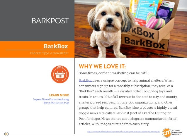 10 BARKPOST WHY WE LOVE IT: Sometimes, content marketing can be ruff... BarkBox uses a unique concept to help animal shelt...