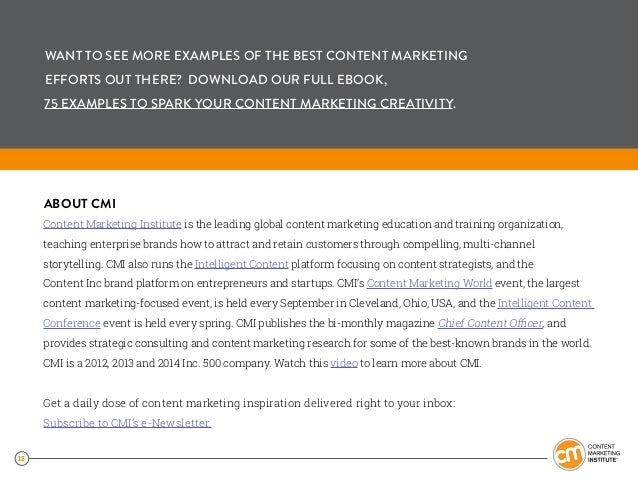 18 ABOUT CMI Content Marketing Institute is the leading global content marketing education and training organization, teac...
