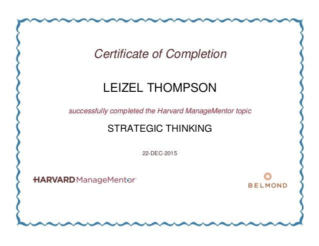 Certificate of Completion LEIZEL THOMPSON successfully completed the Harvard ManageMentor topic STRATEGIC THINKING 22-DEC-...