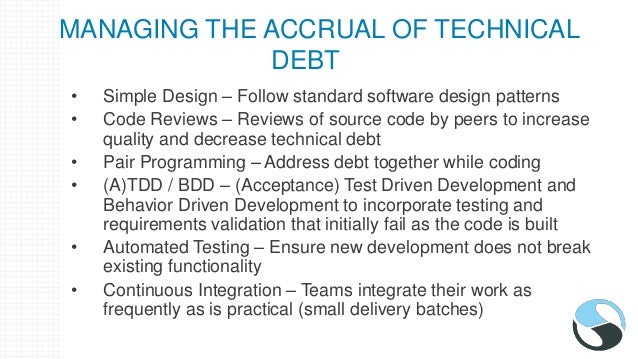 MANAGING THE ACCRUAL OF TECHNICAL DEBT (CON'T) • Refactoring – Restructure existing computer code without changing its beh...