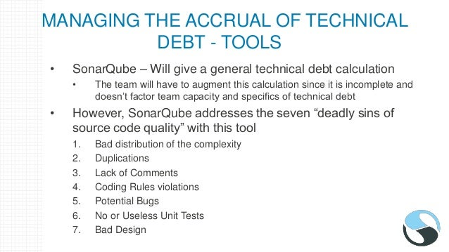 MANAGING THE ACCRUAL OF TECHNICAL DEBT - TOOLS • CAST – Measures Technical Debt • Per the CAST Research Labs, the average ...