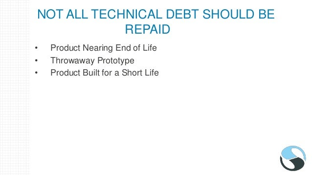 TECHNICAL DEBT SERVICING GUIDELINES • Apply the Boy Scout Rule • Repay Technical Debt Incrementally and frequently • Repay...