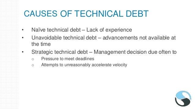 TYPES OF TECHNICAL DEBTCAUSES 1. Naïve technical debt 2. Unavoidable technical debt 3. Strategic technical debt • Naïve te...
