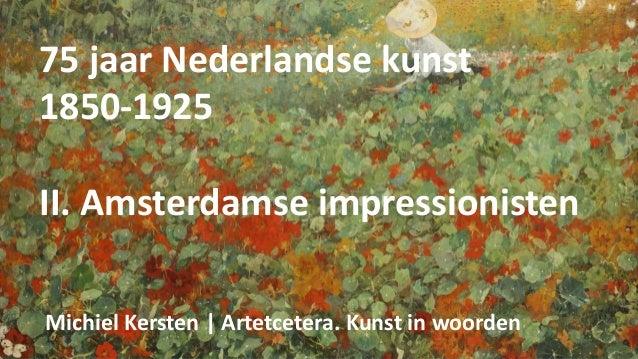 75 jaar Nederlandse kunst 1850-1925 II. Amsterdamse impressionisten Michiel Kersten   Artetcetera. Kunst in woorden