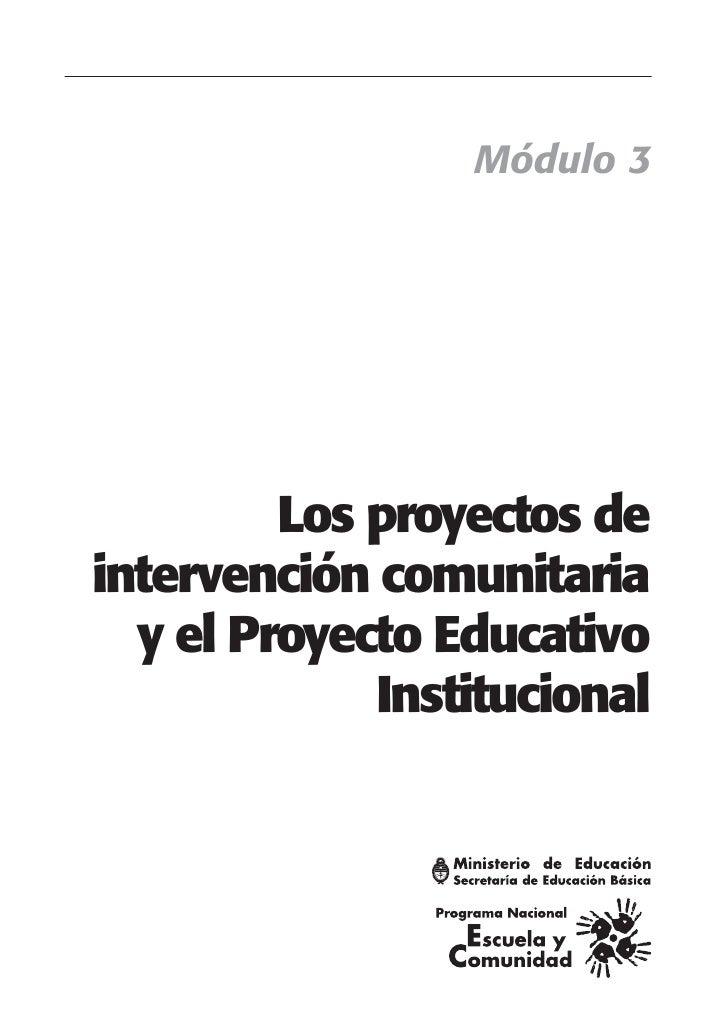 Módulo 3         Los proyectos deintervención comunitaria  y el Proyecto Educativo             Institucional