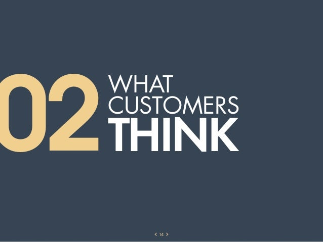 02 THINK   WHAT   CUSTOMERS      14