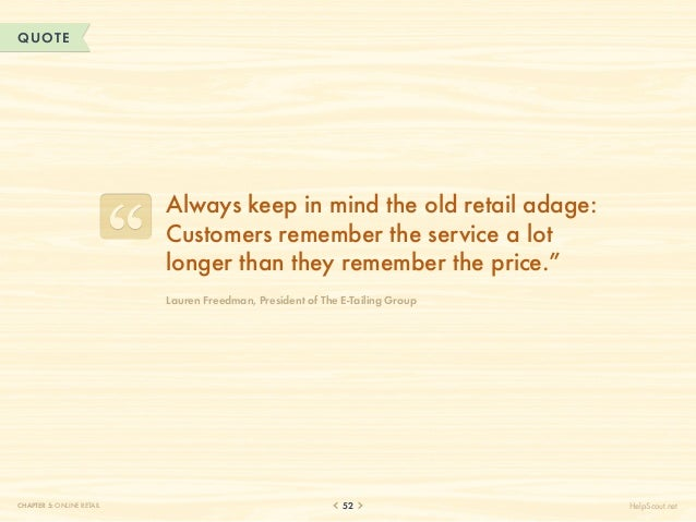 QUOTE                           Always keep in mind the old retail adage:                           Customers remember the...