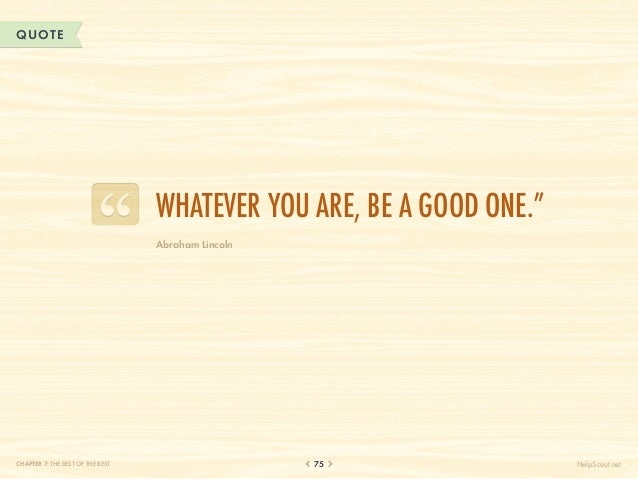 """QUOTE                                  Whatever you are, be a good one.""""                                  Abraham LincolnC..."""
