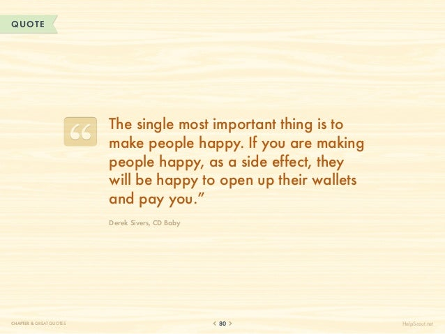 QUOTE                          The single most important thing is to                          make people happy. If you ar...