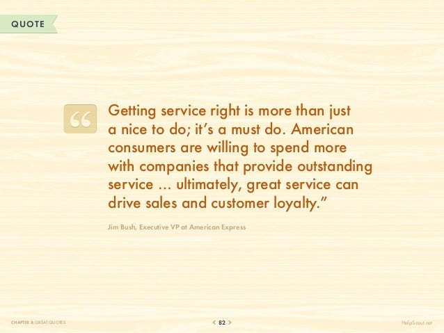 QUOTE                          Getting service right is more than just                          a nice to do; it's a must ...