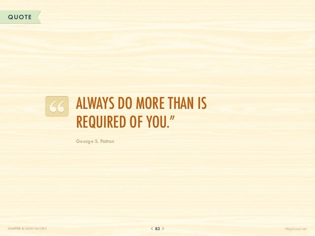 """QUOTE                          Always do more than is                          required of you.""""                          ..."""