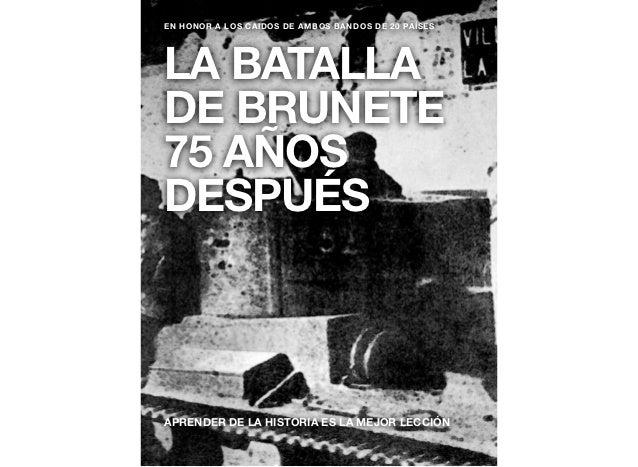 EN HONOR A LOS CAIDOS DE AMBOS BANDOS DE 20 PAÍSESLA BATALLADE BRUNETE75 AÑOSDESPUÉSAPRENDER DE LA HISTORIA ES LA MEJOR LE...