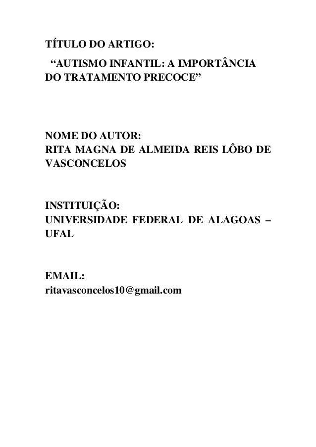 """TÍTULO DO ARTIGO: """"AUTISMO INFANTIL: A IMPORTÂNCIA DO TRATAMENTO PRECOCE""""  NOME DO AUTOR: RITA MAGNA DE ALMEIDA REIS LÔBO ..."""
