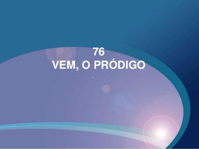 76 VEM, O PRÓDIGO