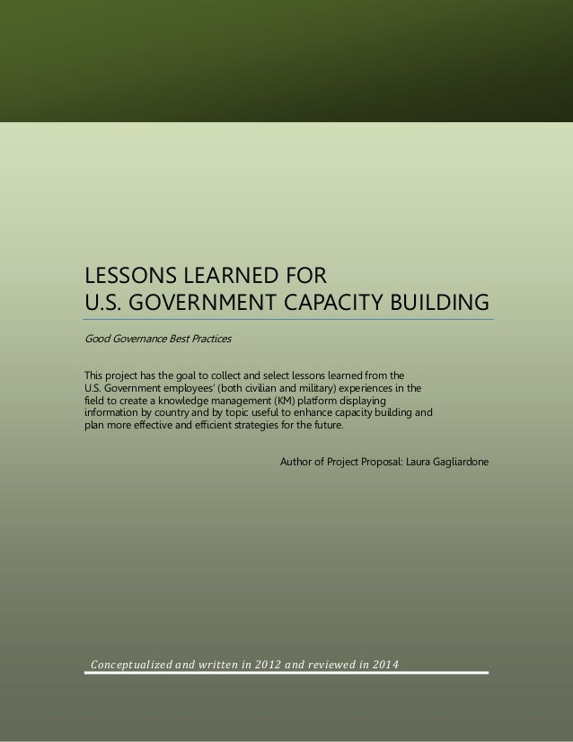 LESSONS LEARNED FOR U.S. GOVERNMENT CAPACITY BUILDING Good Governance Best Practices This project has the goal to collect ...