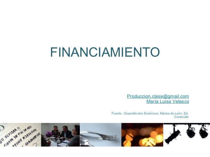 FINANCIAMIENTO [email_address] María Luisa Velasco Fuente : Espectáculos Escénicos. Marisa de León. Ed. Conaculta